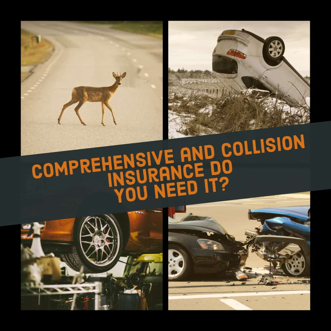 Comprehensive and Collision insurance do you need it and what does it really cover.