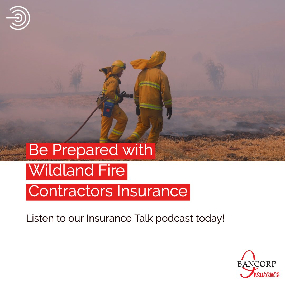 Insurance Talk - Be Prepared with Wildland Fire Contractors Insurance